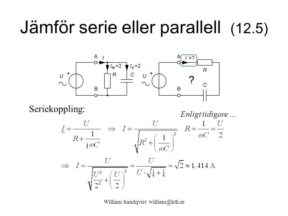 William Sandqvist william@kth.se Jämför serie eller parallell (12.5) Seriekoppling: Enligt tidigare …