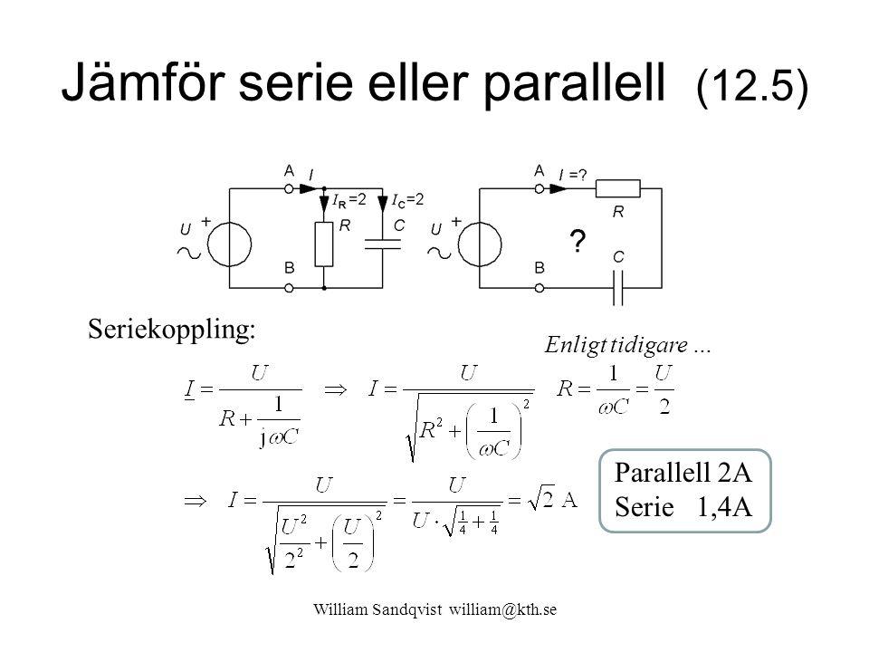 William Sandqvist william@kth.se Jämför serie eller parallell (12.5) Seriekoppling: Enligt tidigare … Parallell 2A Serie 1,4A