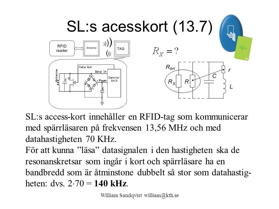 SL:s acesskort (13.7) SL:s access-kort innehåller en RFID-tag som kommunicerar med spärrläsaren på frekvensen 13,56 MHz och med datahastigheten 70 KHz