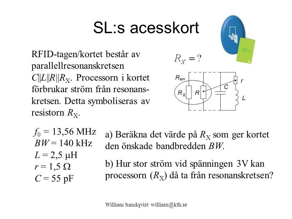 SL:s acesskort f 0 = 13,56 MHz BW = 140 kHz L = 2,5  H r = 1,5  C = 55 pF William Sandqvist william@kth.se RFID-tagen/kortet består av parallellreso