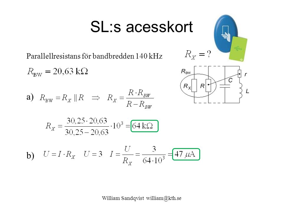 SL:s acesskort William Sandqvist william@kth.se Parallellresistans för bandbredden 140 kHz a) b)