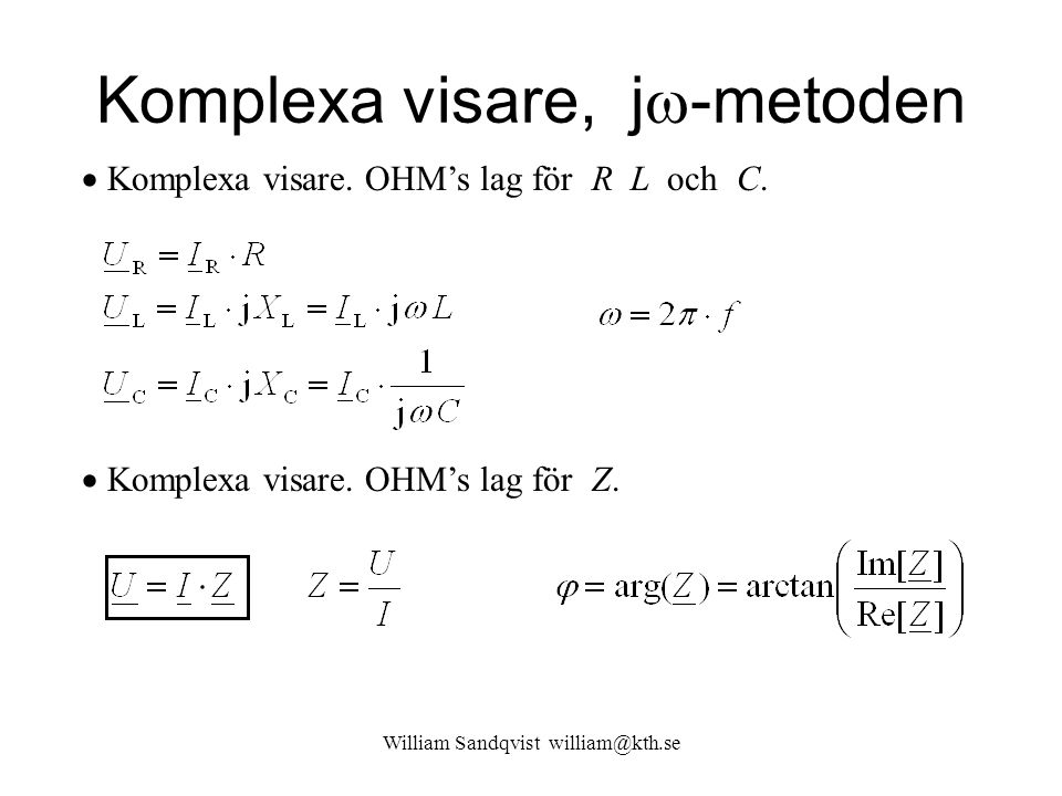 William Sandqvist william@kth.se Komplexa visare, j  -metoden  Komplexa visare. OHM's lag för R L och C.  Komplexa visare. OHM's lag för Z.