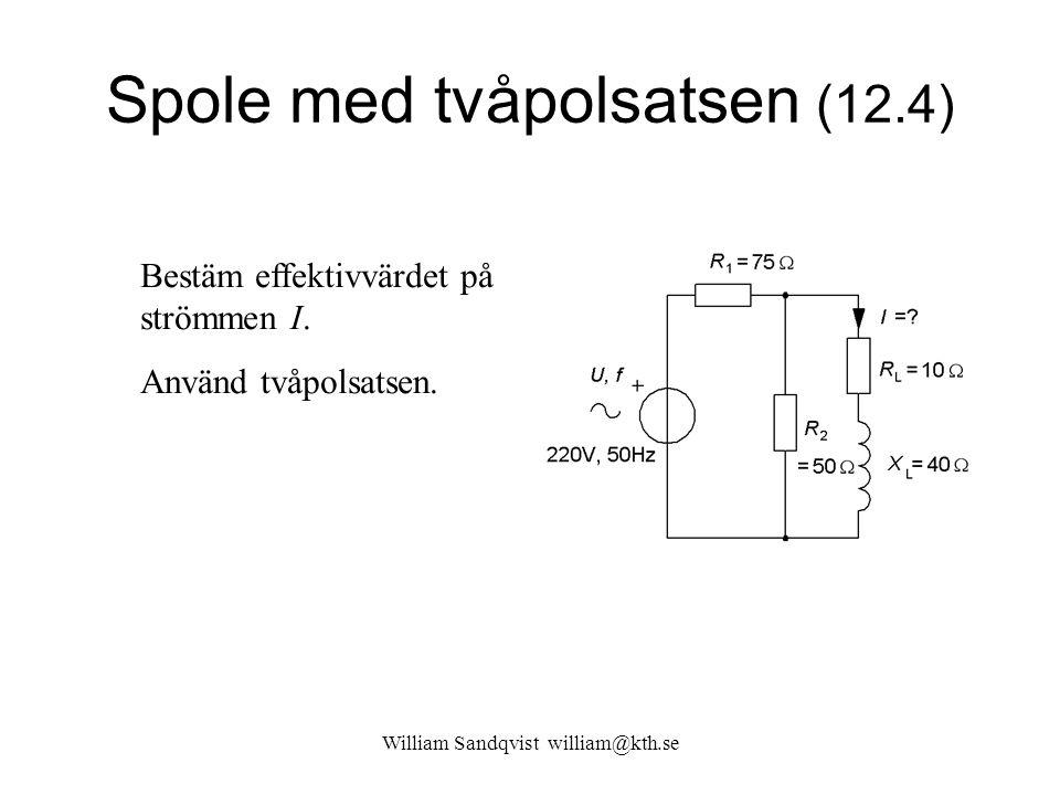 Spole med tvåpolsatsen (12.4) Bestäm effektivvärdet på strömmen I. Använd tvåpolsatsen.
