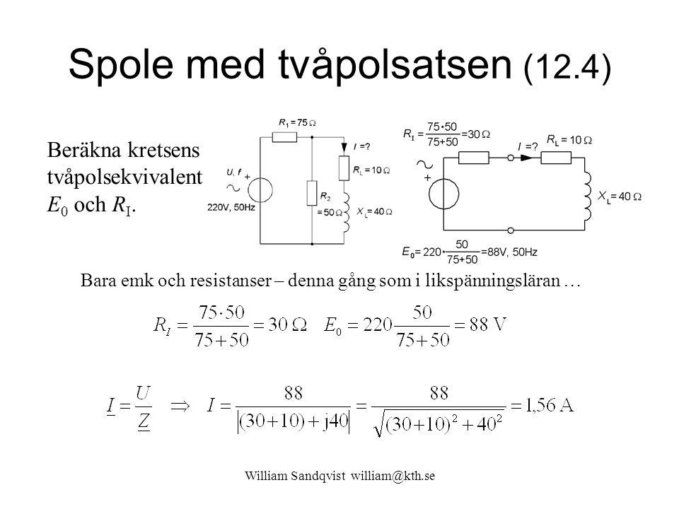 William Sandqvist william@kth.se Spole med tvåpolsatsen (12.4) Beräkna kretsens tvåpolsekvivalent, E 0 och R I. Bara emk och resistanser – denna gång