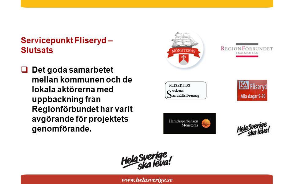 www.helasverige.se FLISERYDS ockens amhällsförening S Servicepunkt Fliseryd – Slutsats  Det goda samarbetet mellan kommunen och de lokala aktörerna m
