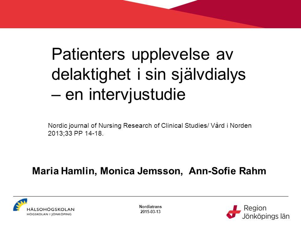 Patienters upplevelse av delaktighet i sin självdialys – en intervjustudie Maria Hamlin, Monica Jemsson, Ann-Sofie Rahm Nordiatrans 2015-03-13 Nordic