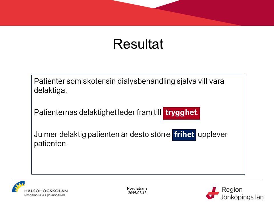 Resultat Nordiatrans 2015-03-13 Patienter som sköter sin dialysbehandling själva vill vara delaktiga. Patienternas delaktighet leder fram till trygghe