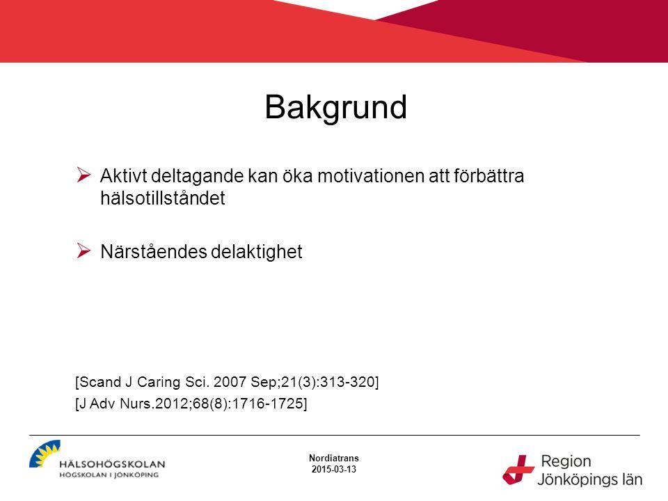 Bakgrund Nordiatrans 2015-03-13  Aktivt deltagande kan öka motivationen att förbättra hälsotillståndet  Närståendes delaktighet [Scand J Caring Sci.