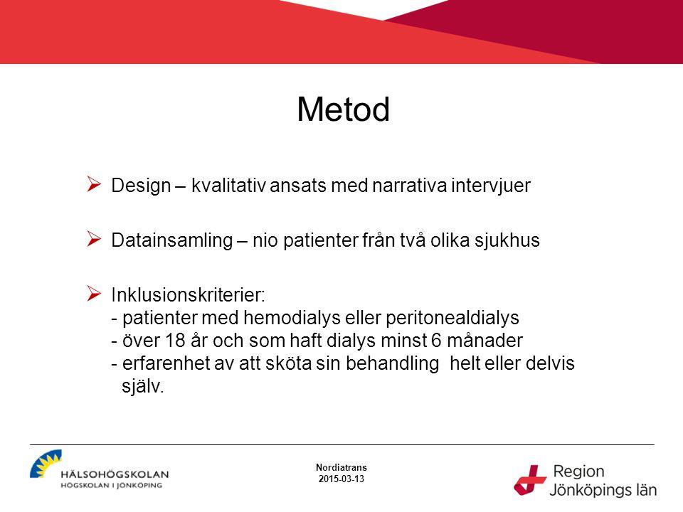 Metod 2015-03-13 Nordiatrans 2015-03-13  Design – kvalitativ ansats med narrativa intervjuer  Datainsamling – nio patienter från två olika sjukhus 