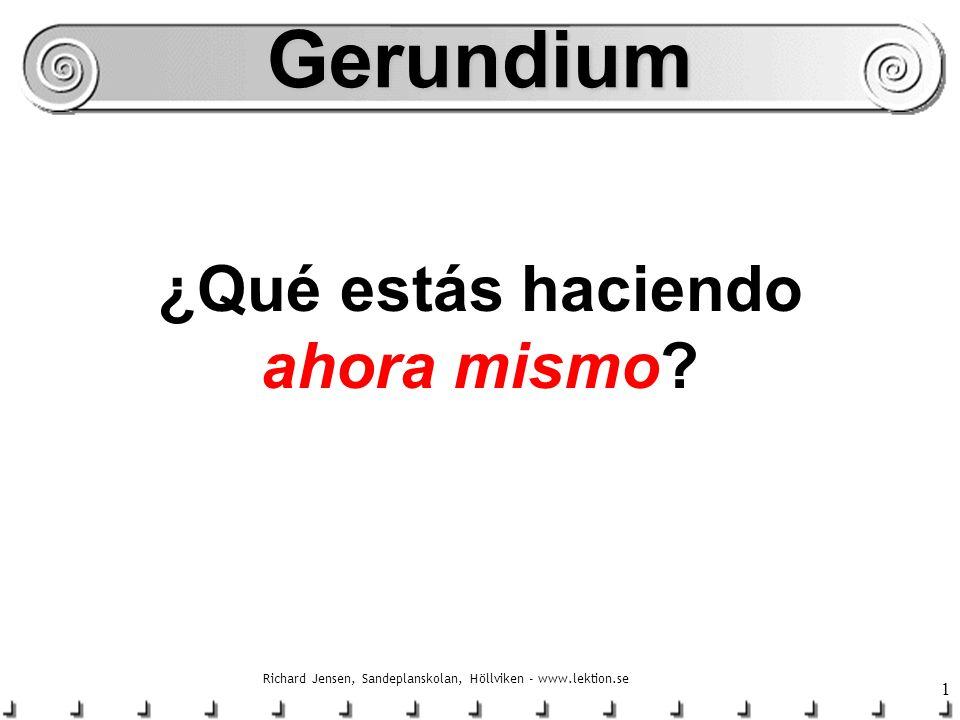 2Gerundium idagförfluten tidframtid Gerundium beskriver det som sker just i det ögonblick vi talar ¡ahora mismo!