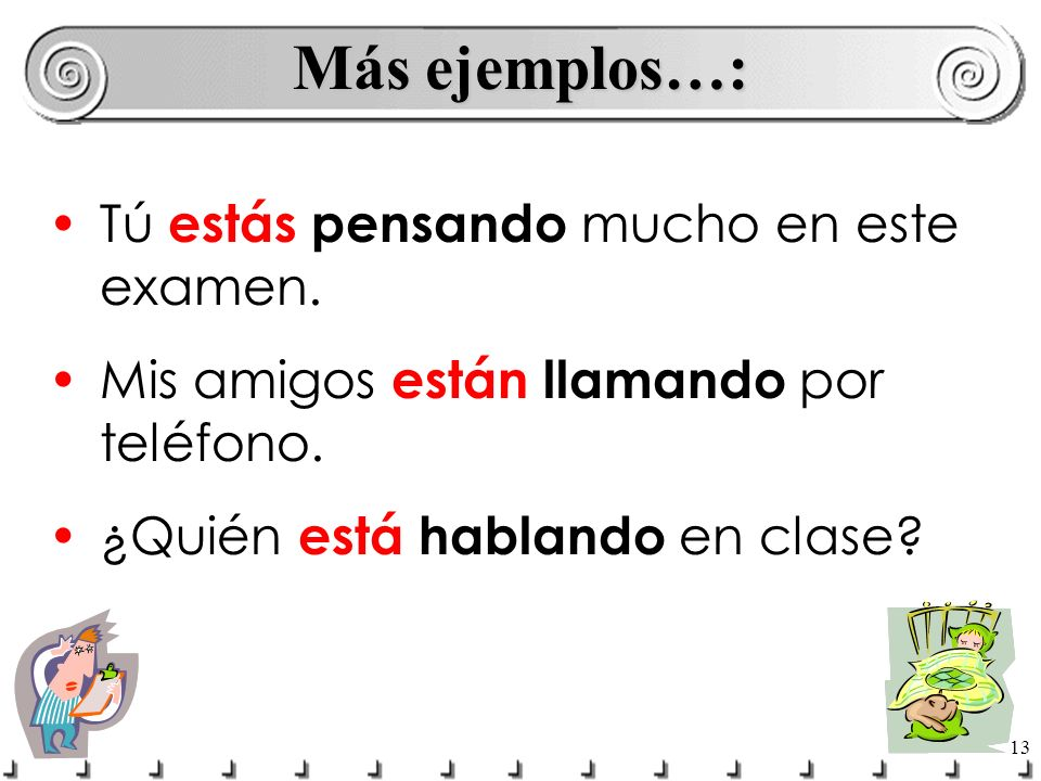 14 Completa las frases… ¿Qué ____ ________ tú.(hacer)estás haciendo ¿Dónde ____ ________ Luis.