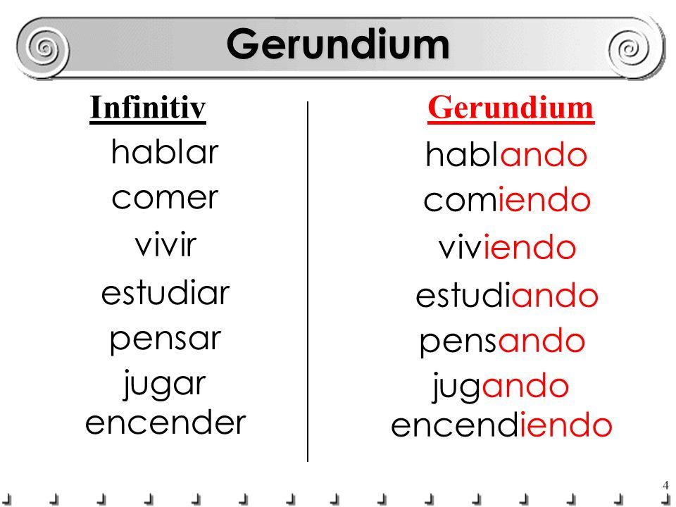5 ESTAR + -ando eller -iendoGerundium
