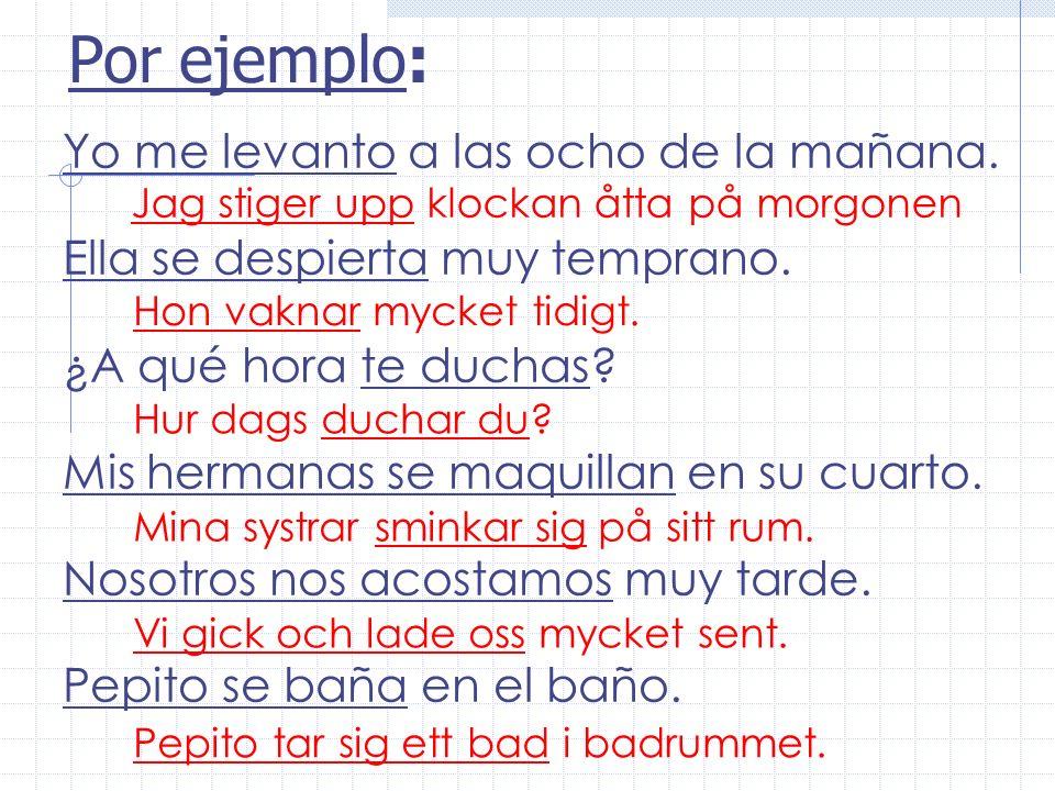 Los Verbos Reflexivos Vid konstruktionen av reflexiva verb, är subjeketet också objektet Samma person både gör och är föremål för det som görs… Subjek