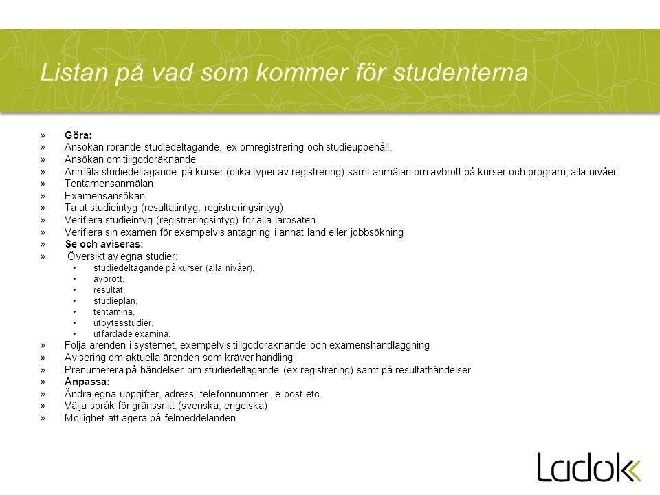 Listan på vad som kommer för studenterna »Göra: »Ansökan rörande studiedeltagande, ex omregistrering och studieuppehåll. »Ansökan om tillgodoräknande