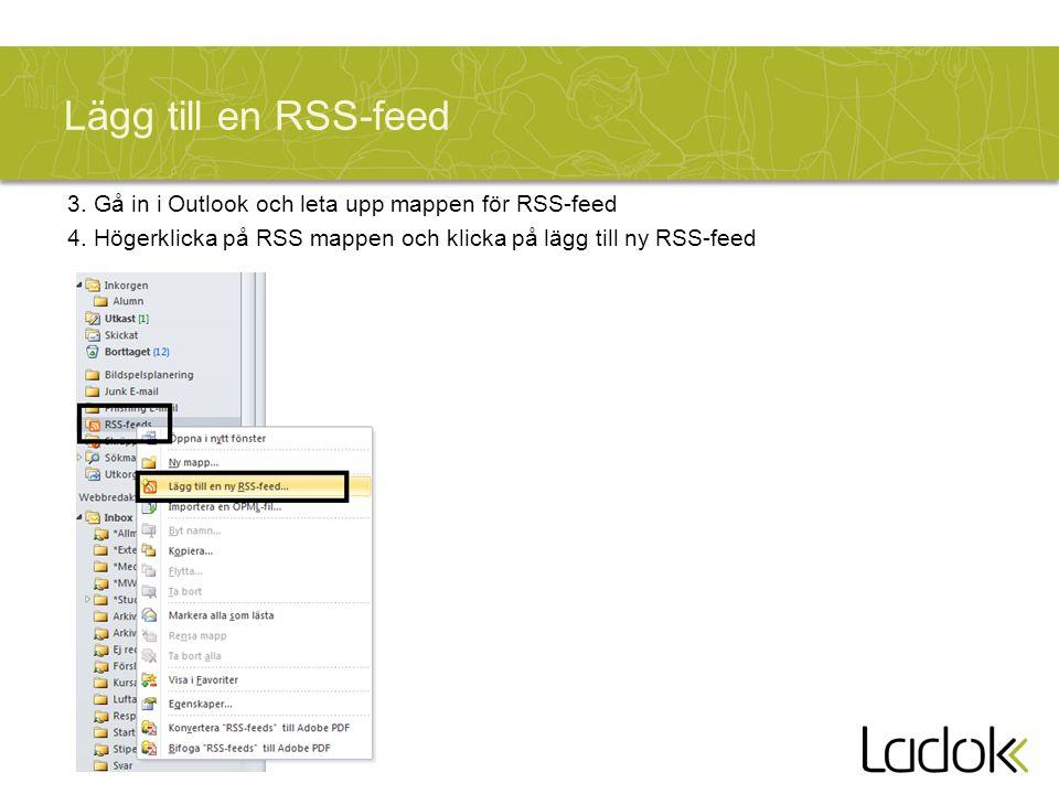 Lägg till en RSS-feed 3. Gå in i Outlook och leta upp mappen för RSS-feed 4. Högerklicka på RSS mappen och klicka på lägg till ny RSS-feed