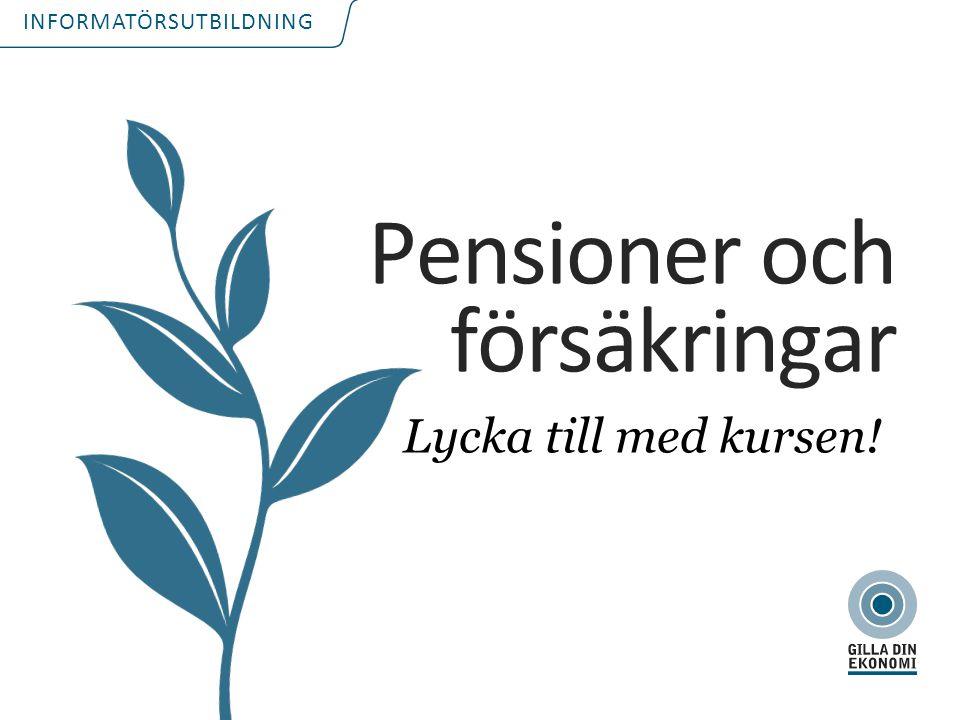 INFORMATÖRSUTBILDNING Lycka till med kursen! Pensioner och försäkringar