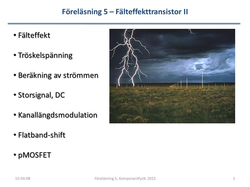 Föreläsning 5 – Fälteffekttransistor II 15-04-081Föreläsning 5, Komponentfysik 2015 Fälteffekt Fälteffekt Tröskelspänning Tröskelspänning Beräkning av strömmen Beräkning av strömmen Storsignal, DC Storsignal, DC Kanallängdsmodulation Kanallängdsmodulation Flatband-shift Flatband-shift pMOSFET pMOSFET