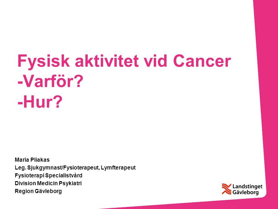 Intressanta länkar www.lg.se/fysiskaktivitet www.cancerfonden.se www.1177.se/Tema/Cancer/www.1177.se/Tema/Cancer/ www.cancercentrum.se/uppsalaorebro/www.cancercentrum.se/uppsalaorebro/ www.gynsam.se/www.gynsam.se/ www.bro.se/gavleborgwww.bro.se/gavleborg www.prostatacancerforbundet.se http://fyss.se/wp- content/uploads/2011/02/19.-Cancer.pdfhttp://fyss.se/wp- content/uploads/2011/02/19.-Cancer.pdf