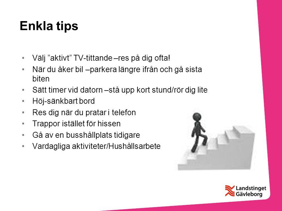 """Enkla tips Välj """"aktivt"""" TV-tittande –res på dig ofta! När du åker bil –parkera längre ifrån och gå sista biten Sätt timer vid datorn –stå upp kort st"""