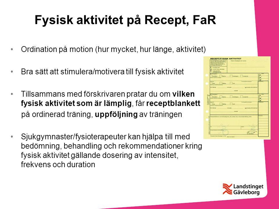 Fysisk aktivitet på Recept, FaR Ordination på motion (hur mycket, hur länge, aktivitet) Bra sätt att stimulera/motivera till fysisk aktivitet Tillsamm