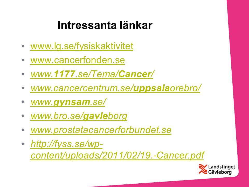 Intressanta länkar www.lg.se/fysiskaktivitet www.cancerfonden.se www.1177.se/Tema/Cancer/www.1177.se/Tema/Cancer/ www.cancercentrum.se/uppsalaorebro/w