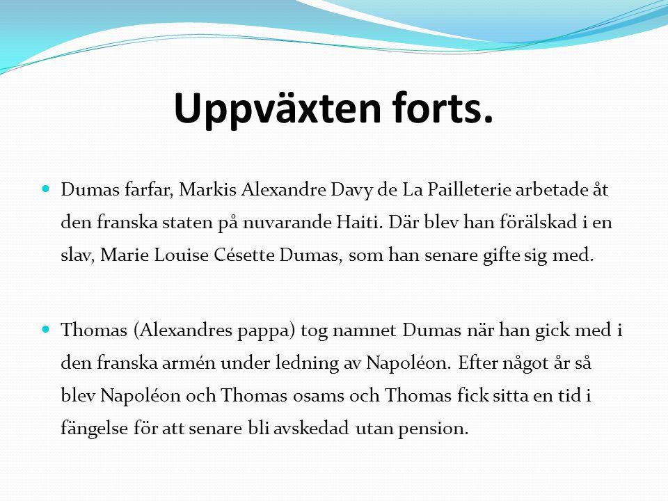 Uppväxten forts. Dumas farfar, Markis Alexandre Davy de La Pailleterie arbetade åt den franska staten på nuvarande Haiti. Där blev han förälskad i en