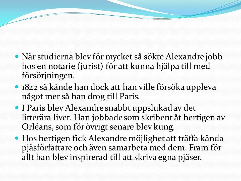 När studierna blev för mycket så sökte Alexandre jobb hos en notarie (jurist) för att kunna hjälpa till med försörjningen. 1822 så kände han dock att