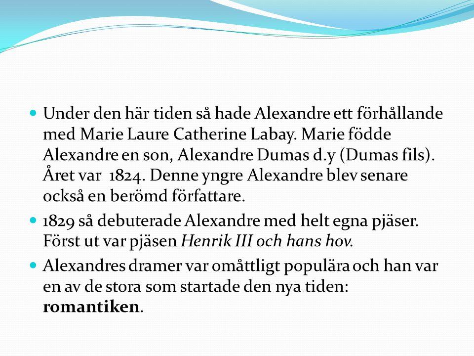 Under den här tiden så hade Alexandre ett förhållande med Marie Laure Catherine Labay. Marie födde Alexandre en son, Alexandre Dumas d.y (Dumas fils).