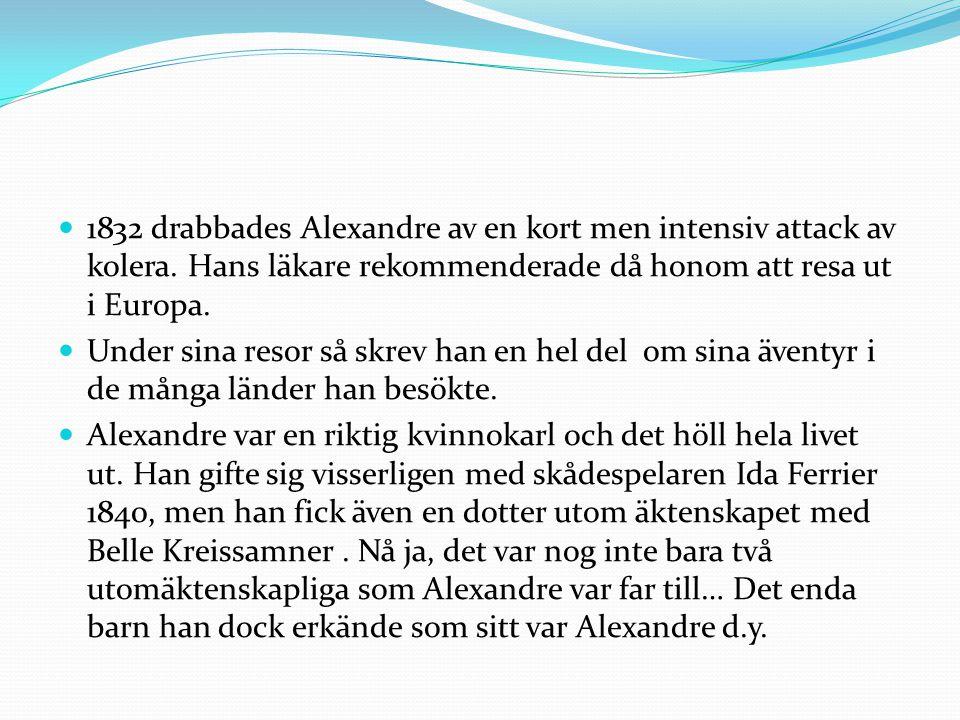 1832 drabbades Alexandre av en kort men intensiv attack av kolera. Hans läkare rekommenderade då honom att resa ut i Europa. Under sina resor så skrev