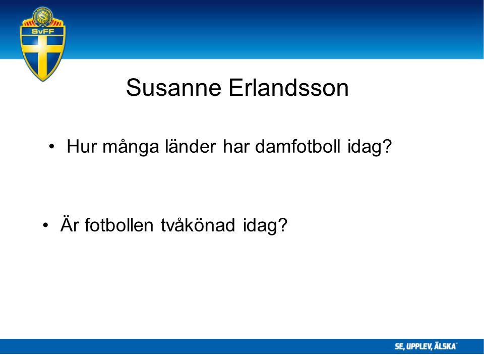 Susanne Erlandsson Hur många länder har damfotboll idag? Är fotbollen tvåkönad idag?