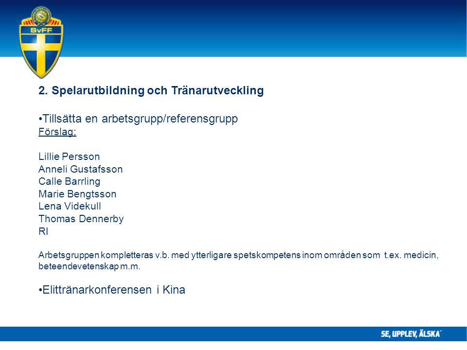 2. Spelarutbildning och Tränarutveckling Tillsätta en arbetsgrupp/referensgrupp Förslag: Lillie Persson Anneli Gustafsson Calle Barrling Marie Bengtss