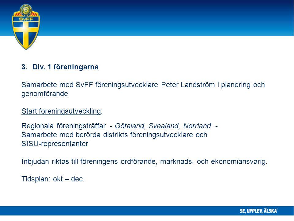 3.Div. 1 föreningarna Samarbete med SvFF föreningsutvecklare Peter Landström i planering och genomförande Start föreningsutveckling: Regionala förenin