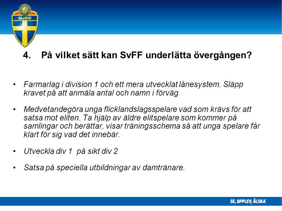 4. På vilket sätt kan SvFF underlätta övergången? Farmarlag i division 1 och ett mera utvecklat lånesystem. Släpp kravet på att anmäla antal och namn