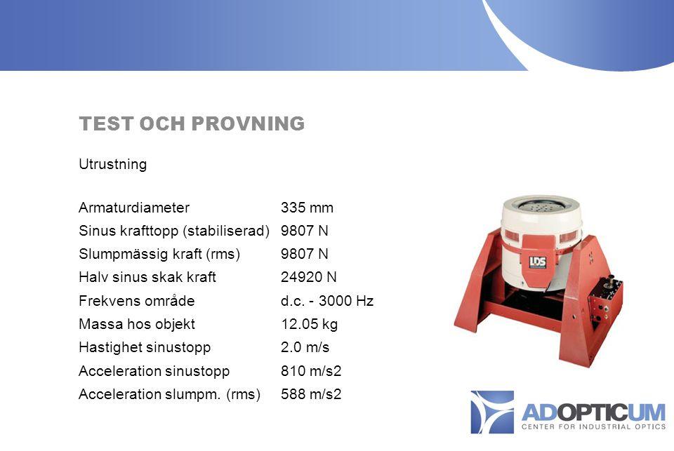 6 MILJONERS SATSNING FÖR ROBUSTA OPTISKA MÄTSYSTEM TEST OCH PROVNING Utrustning Armaturdiameter 335 mm Sinus krafttopp (stabiliserad) 9807 N Slumpmässig kraft (rms)9807 N Halv sinus skak kraft24920 N Frekvens områded.c.