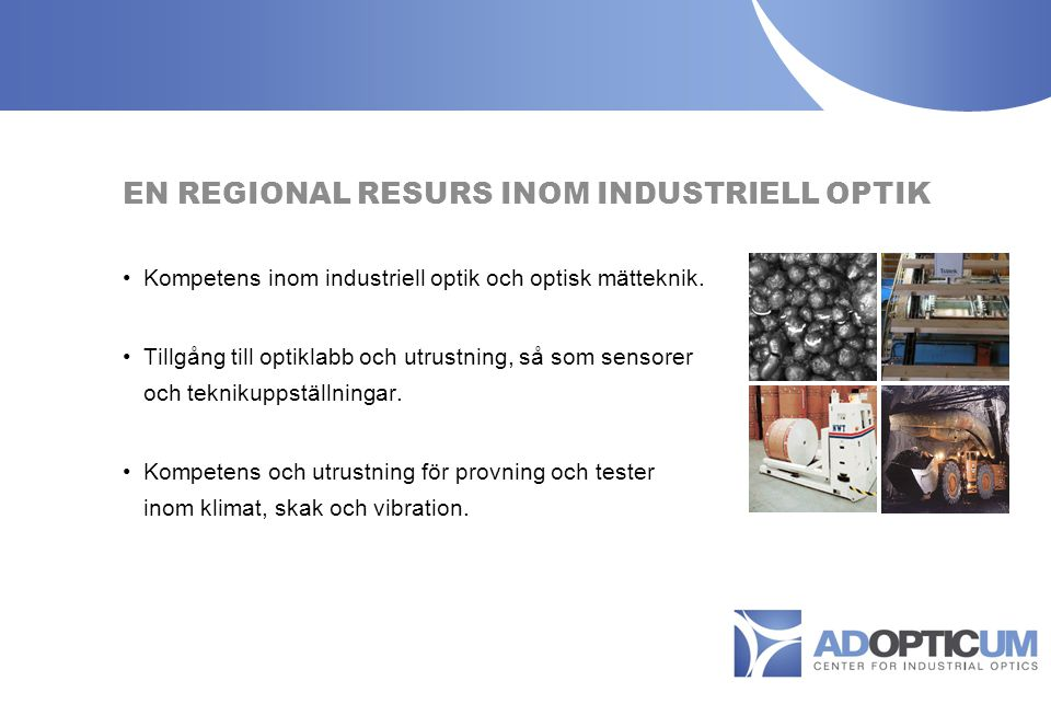 6 MILJONERS SATSNING FÖR ROBUSTA OPTISKA MÄTSYSTEM EN REGIONAL RESURS INOM INDUSTRIELL OPTIK Kompetens inom industriell optik och optisk mätteknik.