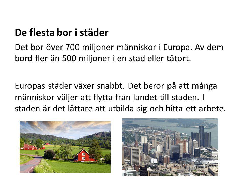 De flesta bor i städer Det bor över 700 miljoner människor i Europa. Av dem bord fler än 500 miljoner i en stad eller tätort. Europas städer växer sna
