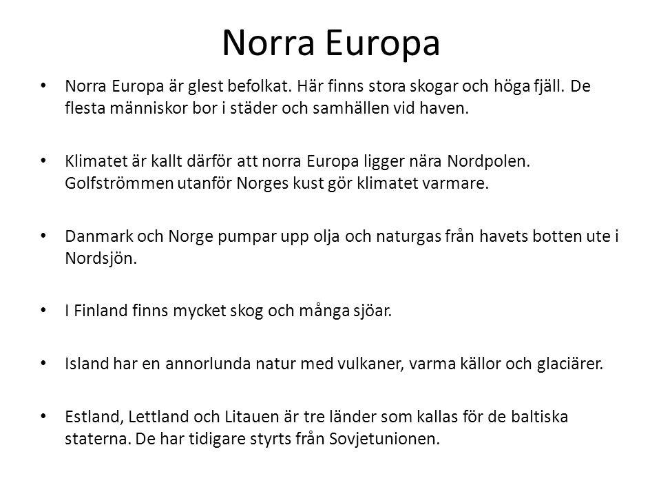 Norra Europa Norra Europa är glest befolkat. Här finns stora skogar och höga fjäll. De flesta människor bor i städer och samhällen vid haven. Klimatet