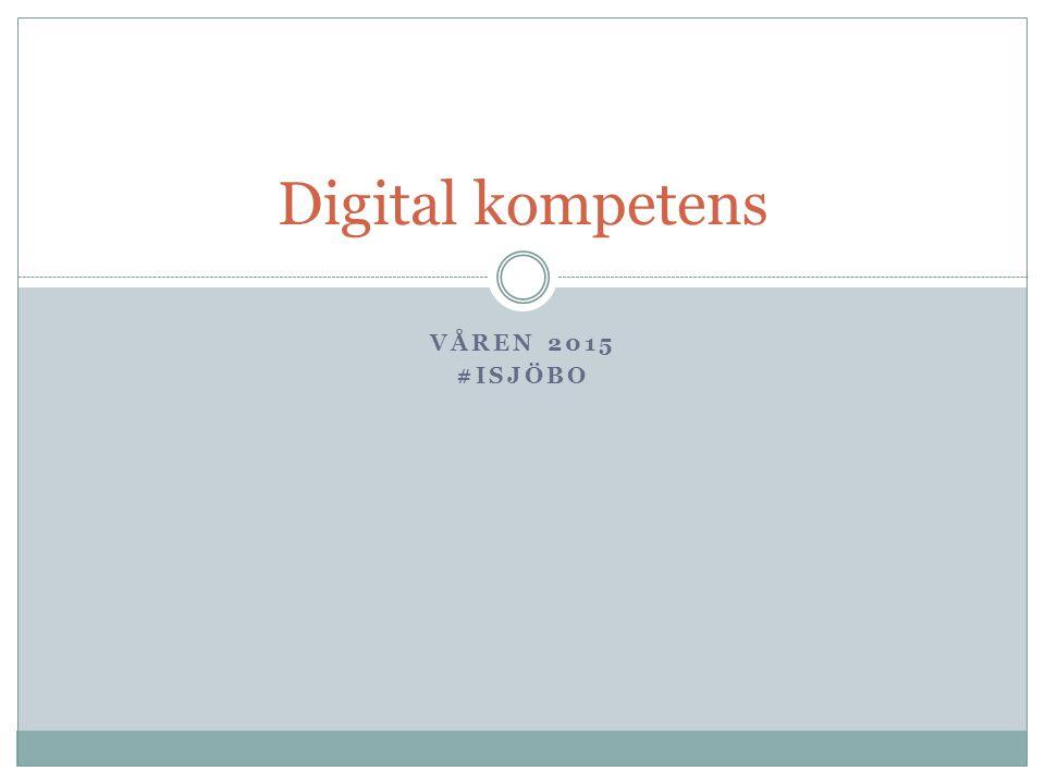 VÅREN 2015 #ISJÖBO Digital kompetens