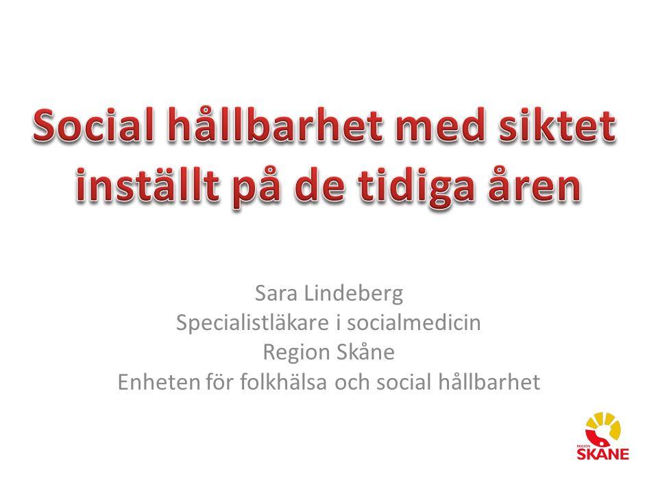 Sara Lindeberg Specialistläkare i socialmedicin Region Skåne Enheten för folkhälsa och social hållbarhet