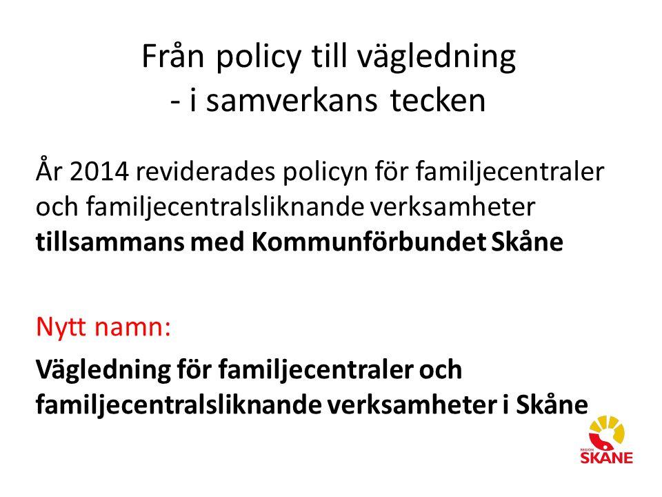 År 2014 reviderades policyn för familjecentraler och familjecentralsliknande verksamheter tillsammans med Kommunförbundet Skåne Nytt namn: Vägledning