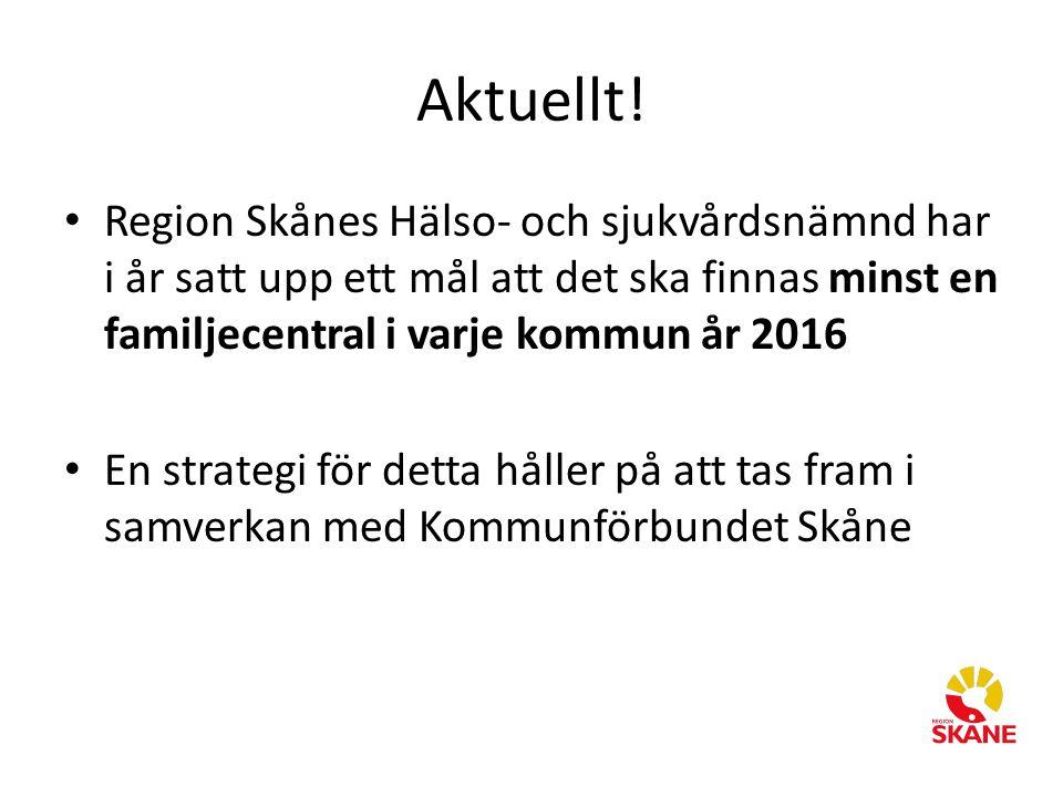 Aktuellt! Region Skånes Hälso- och sjukvårdsnämnd har i år satt upp ett mål att det ska finnas minst en familjecentral i varje kommun år 2016 En strat