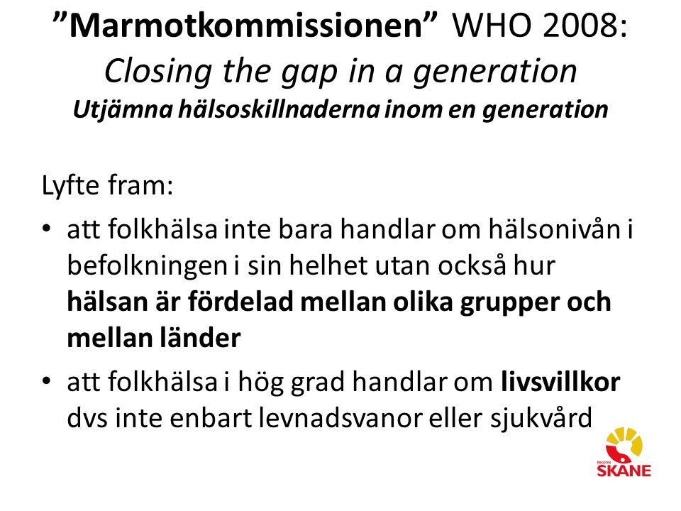 """""""Marmotkommissionen"""" WHO 2008: Closing the gap in a generation Utjämna hälsoskillnaderna inom en generation Lyfte fram: att folkhälsa inte bara handla"""