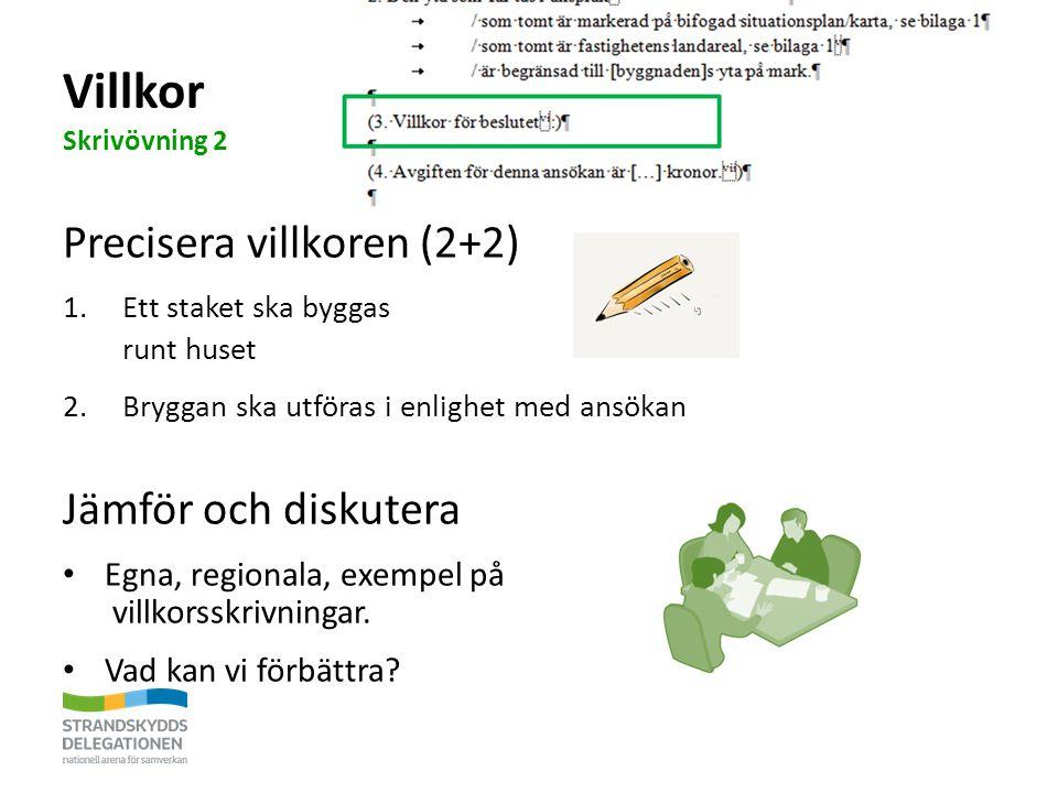 Precisera villkoren (2+2) 1.Ett staket ska byggas runt huset 2.Bryggan ska utföras i enlighet med ansökan Jämför och diskutera Egna, regionala, exempel på villkorsskrivningar.