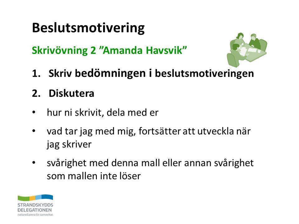 Beslutsmotivering Skrivövning 2 Amanda Havsvik 1.Skriv b edömningen i beslutsmotiveringen 2.Diskutera hur ni skrivit, dela med er vad tar jag med mig, fortsätter att utveckla när jag skriver svårighet med denna mall eller annan svårighet som mallen inte löser