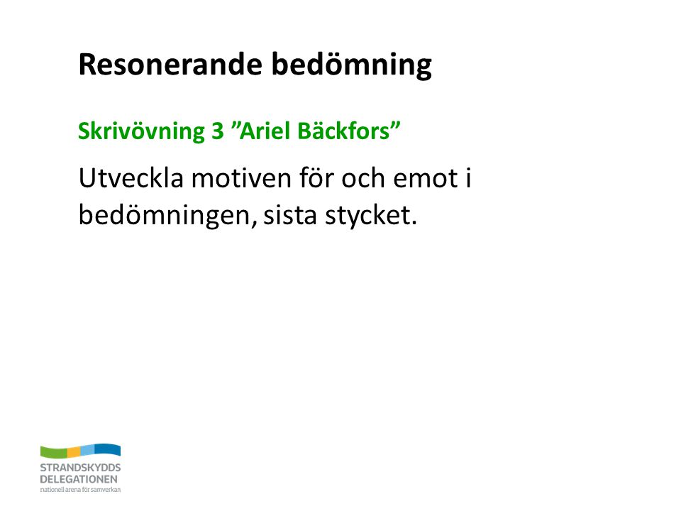 Resonerande bedömning Skrivövning 3 Ariel Bäckfors Utveckla motiven för och emot i bedömningen, sista stycket.