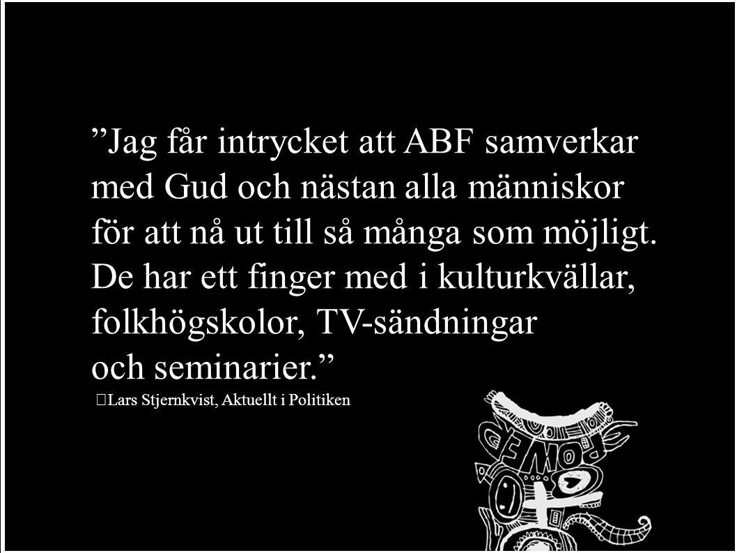Jag får intrycket att ABF samverkar med Gud och nästan alla människor för att nå ut till så många som möjligt.