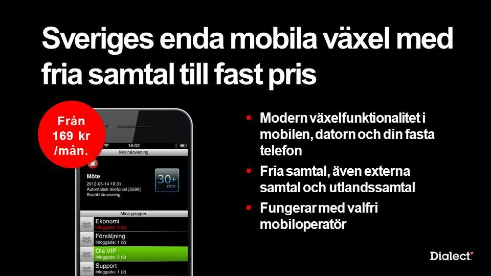 Sveriges enda mobila växel med fria samtal till fast pris  Modern växelfunktionalitet i mobilen, datorn och din fasta telefon  Fria samtal, även externa samtal och utlandssamtal  Fungerar med valfri mobiloperatör Från 169 kr /mån.