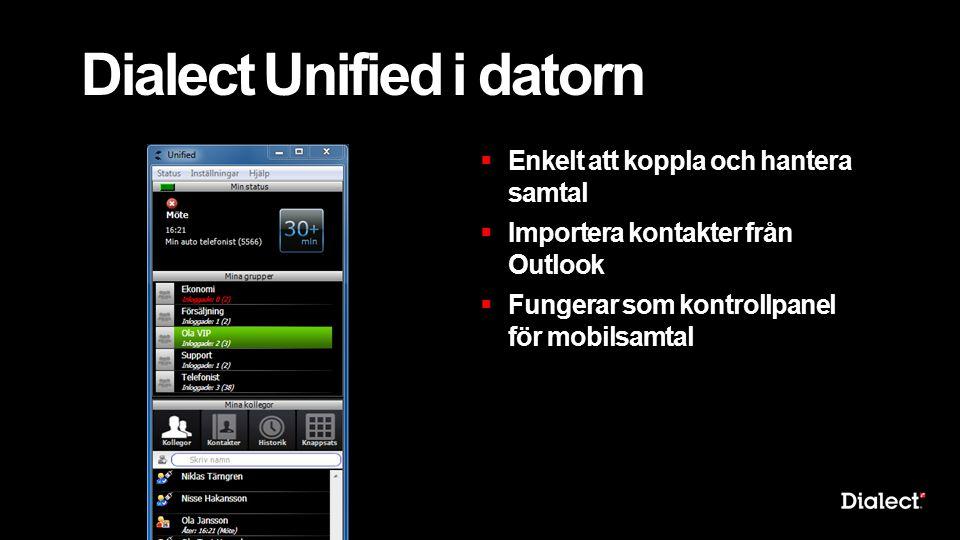 Dialect Unified i datorn  Enkelt att koppla och hantera samtal  Importera kontakter från Outlook  Fungerar som kontrollpanel för mobilsamtal