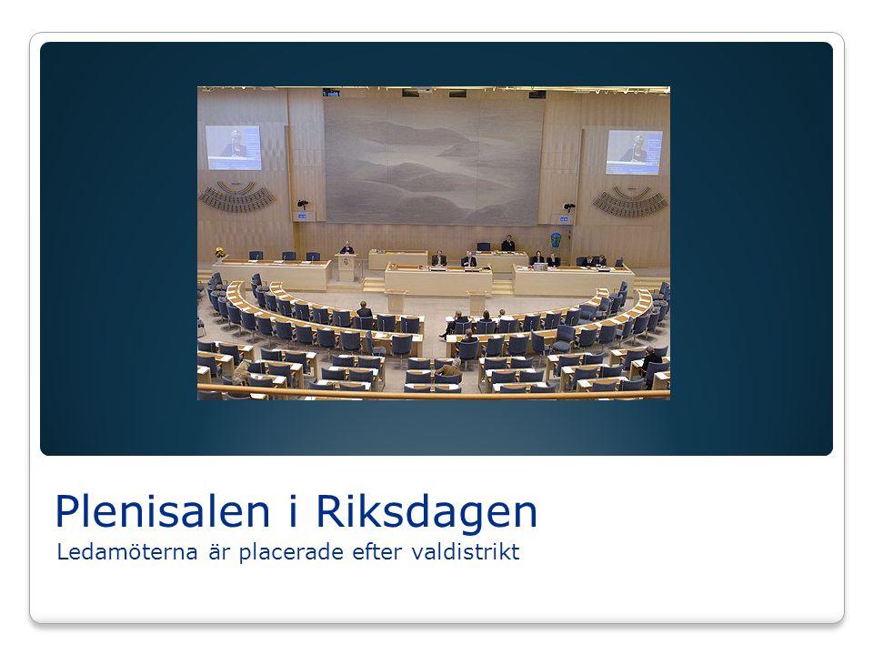 Plenisalen i Riksdagen Ledamöterna är placerade efter valdistrikt