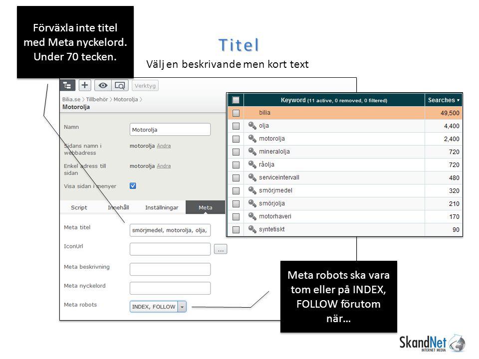 Titel Välj en beskrivande men kort text Meta robots ska vara tom eller på INDEX, FOLLOW förutom när… Förväxla inte titel med Meta nyckelord.